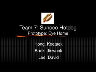 Team 7: Sunoco Hotdog Prototype: Eye Home