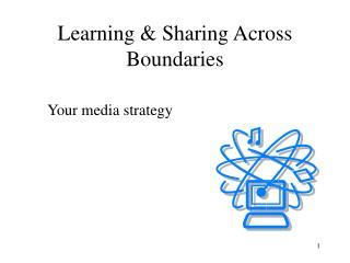 Learning & Sharing Across Boundaries