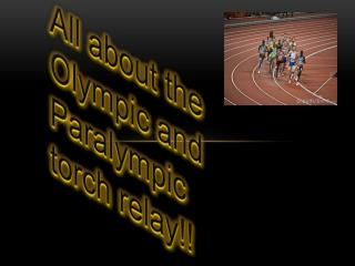 All about the  O lympic and  P aralympic torch relay!!
