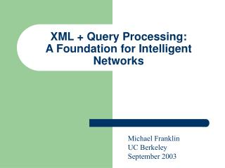 XML + Query Processing:               A Foundation for Intelligent Networks