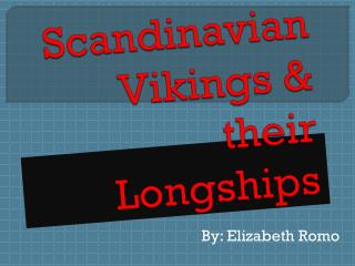 Scandinavian Vikings & their  Longships