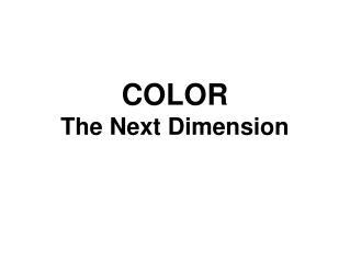 COLOR The Next Dimension