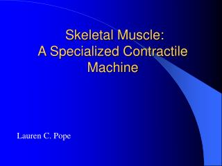 Skeletal Muscle:   A Specialized Contractile Machine