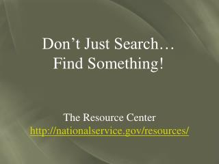 Don't Just Search… Find Something!