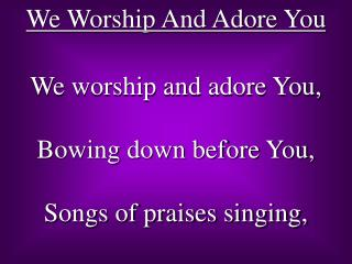 We Worship And Adore You