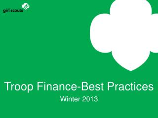 Troop Finance- Best Practices Winter 2013