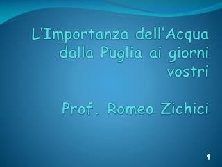 L'Importanza dell'Acqua dalla Puglia ai giorni vostri Prof. Romeo Zichici
