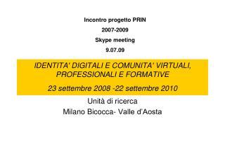 IDENTITA' DIGITALI E COMUNITA' VIRTUALI, PROFESSIONALI E FORMATIVE 23 settembre 2008 -22 settembre 2010