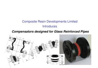 Composite Resin Developments Limited Introduces Compensators designed for Glass Reinforced Pipes