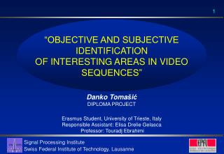 """OBJECTIVE AND SUBJECTIVE IDENTIFICATION  OF INTERESTING AREAS IN VIDEO SEQUENCES"""