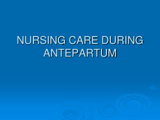 NURSING CARE DURING ANTEPARTUM