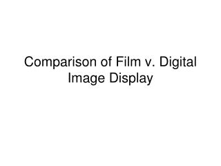 Comparison of Film v. Digital Image Display