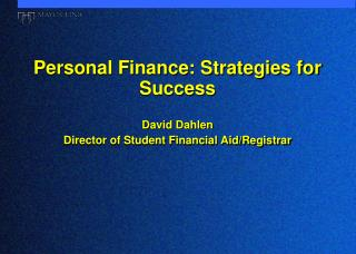 Personal Finance: Strategies for Success David Dahlen Director of Student Financial Aid/Registrar