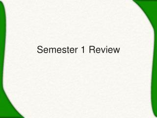 Semester 1 Review
