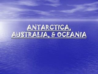 ANTARCTICA, AUSTRALIA, & OCEANIA