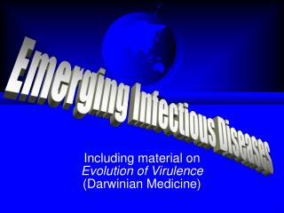 Including material on Evolution of Virulence (Darwinian Medicine)