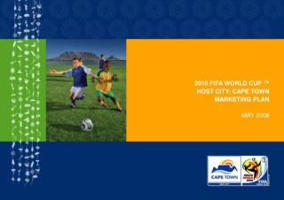 2010 FIFA WORLD CUP ™ HOST CITY: CAPE TOWN MARKETING PLAN