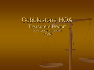 Cobblestone HOA Treasurers Report Steve Wilusz – Treasurer 4/14/2007