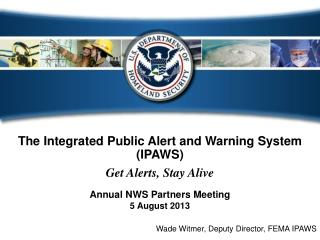 The Integrated  Public Alert and Warning  System (IPAWS)  Get Alerts, Stay Alive