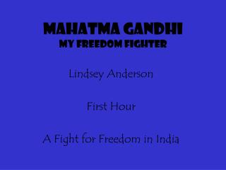 Mahatma Gandhi my freedom fighter