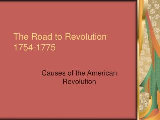 The Road to Revolution 1754-1775