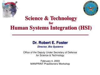Dr. Robert E. Foster Director, Bio Systems Office of the Deputy Under Secretary of Defense for Science & Technology