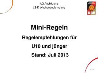 Mini-Regeln Regelempfehlungen für U10 und jünger Stand:  Juli 2013