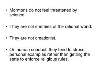 Mormons do not feel threatened by science. They are not enemies of the rational world. They are not creationist.