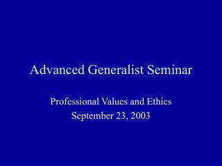 Advanced Generalist Seminar