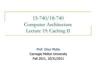 15-740/18-740  Computer Architecture Lecture 19: Caching II