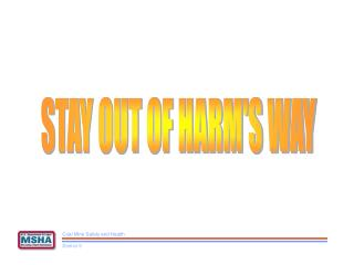 STAY OUT OF HARM'S WAY