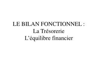 LE BILAN FONCTIONNEL : La Trésorerie L'équilibre financier