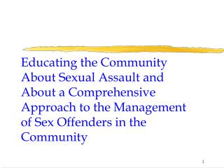 Educating the Community About Sexual Assault and About a Comprehensive Approach to the Management of Sex Offenders in t