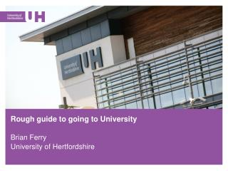 Rough guide to going to University Brian Ferry University of Hertfordshire