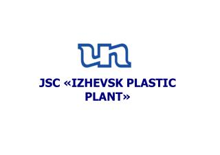 JSC «IZHEVSK PLASTIC PLANT»