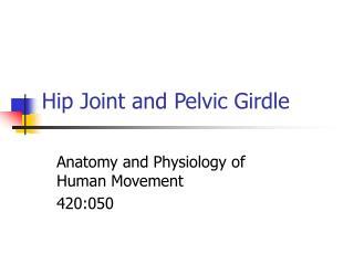 Hip Joint and Pelvic Girdle