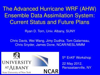 The Advanced Hurricane  WRF (AHW)  Ensemble Data Assimilation System: Current  Status  and  Future Plans