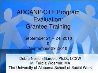 ADCANP/CTF Program Evaluation: Grantee Training September 21 – 24, 2010 & September 29, 2010
