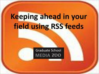 Keeping ahead in your  field using RSS feeds