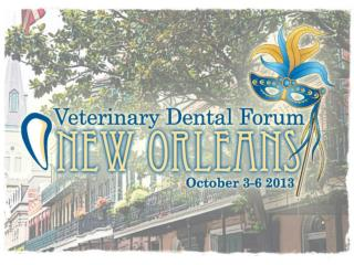 We invite you to attend the 27th  Annual  Veterinary  Dental Forum	 New  Orleans Marriott  New Orleans, LA