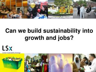 Can we build sustainability into growth and jobs?