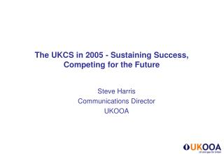 The UKCS in 2005 - Sustaining Success, Competing for the Future