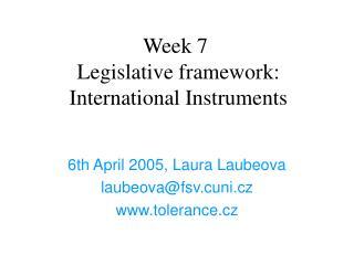 Week 7 Legislative framework: International Instruments