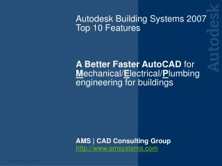 Autodesk Building Systems 2007 Top 10 Features A Better Faster AutoCAD  for  M echanical/ E lectrical/ P lumbing engine