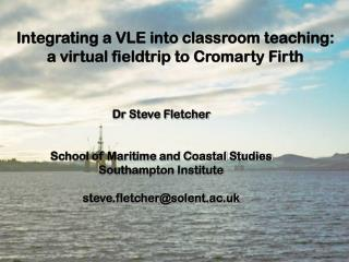 Integrating a VLE into classroom teaching: a virtual fieldtrip to Cromarty Firth