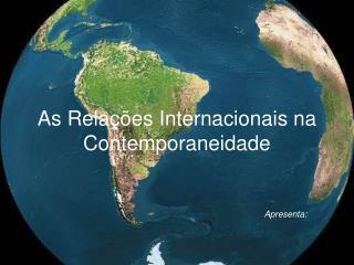 As Relações Internacionais na Contemporaneidade