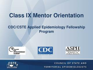 Class IX Mentor Orientation CDC/CSTE Applied Epidemiology Fellowship Program