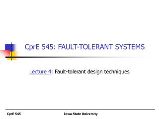 CprE 545: FAULT-TOLERANT SYSTEMS