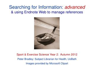 Searching  for  Information: advanced &  using Endnote Web to  manage references Sport  & Exercise Science Year 2:  Aut