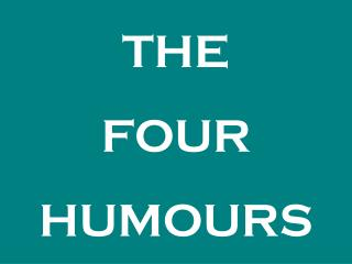 THE FOUR HUMOURS